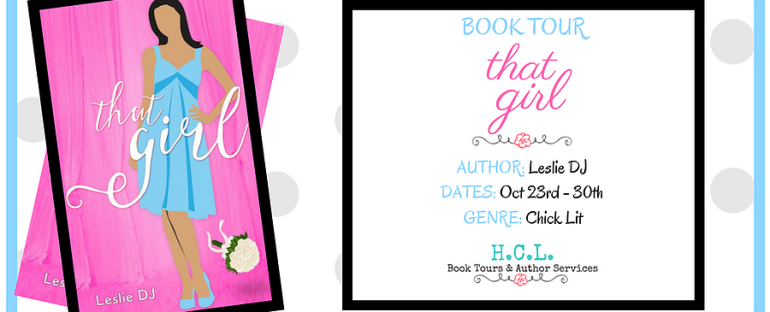H.C. L. Book Tour: THAT GIRL by Leslie DJ