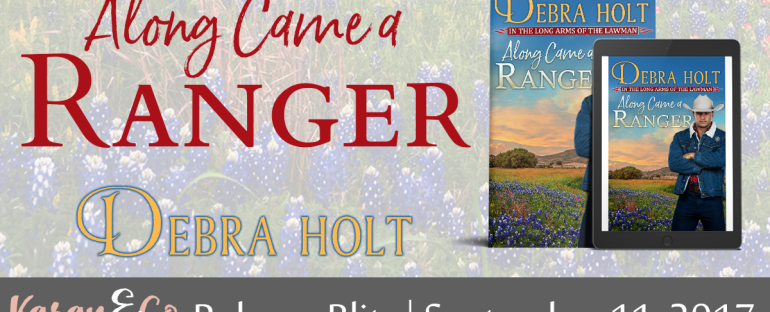 RELEASE BLITZ: Along Came a Ranger by Debra Holt