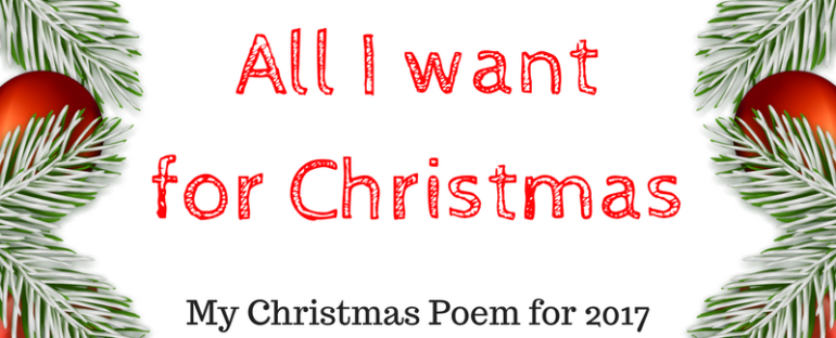 All I Want for Christmas- My Christmas Poem for 2017